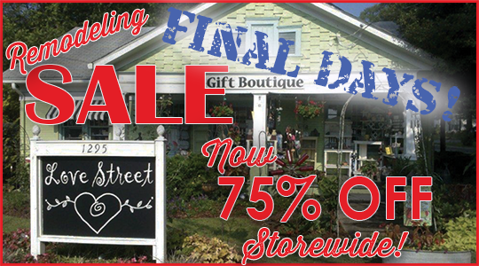 75 percent off Storewide at Love Street Gifts in Smyrna-Final Days